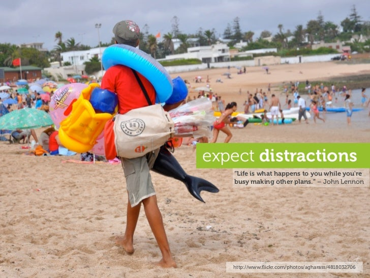 """expect distractions    """"Life is what happens to you while you're    busy making other plans."""" – John Lennon        http://..."""