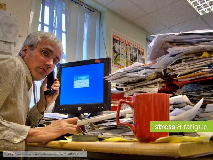 stress & fatigue   http://www.flickr.com/photos/alancleaver/2581218229