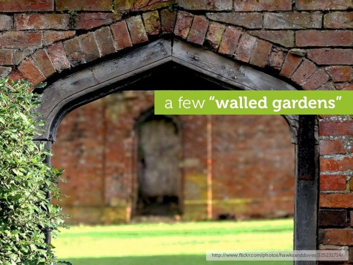 "a few ""walled gardens""          http://www.flickr.com/photos/hawksanddoves/325231714/"