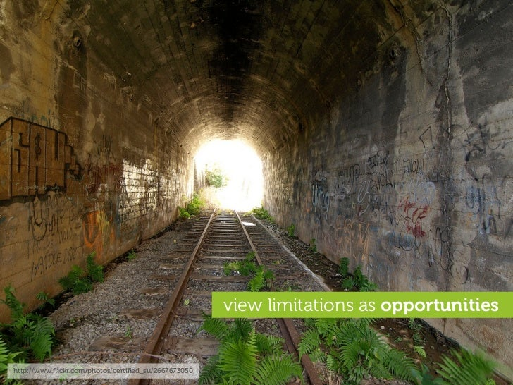 view limitations as opportunities   http://www.flickr.com/photos/certified_su/2667673050