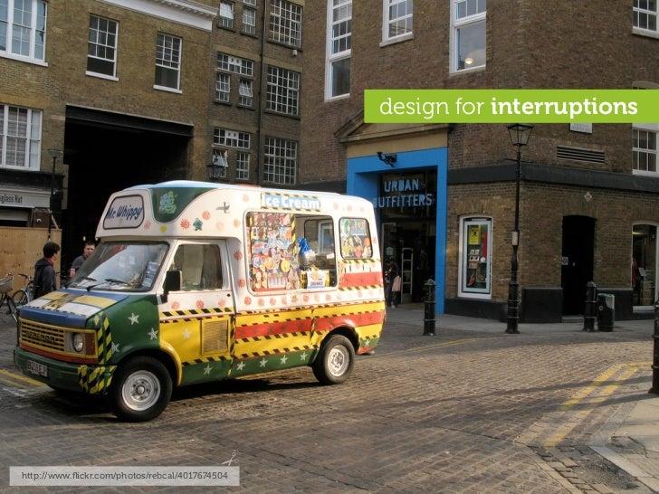 design for interruptions     http://www.flickr.com/photos/rebcal/4017674504