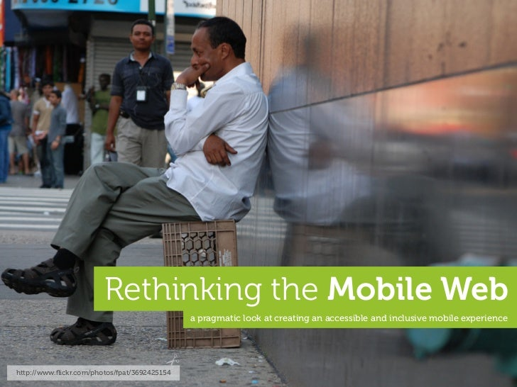 Rethinking the Mobile Web                                               a pragmatic look at creating an accessible and inc...