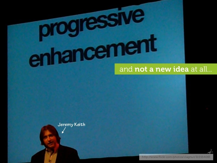 and not a new idea at all... progressive enhancement                   = full desktop site   Jeremy Keith         + media ...
