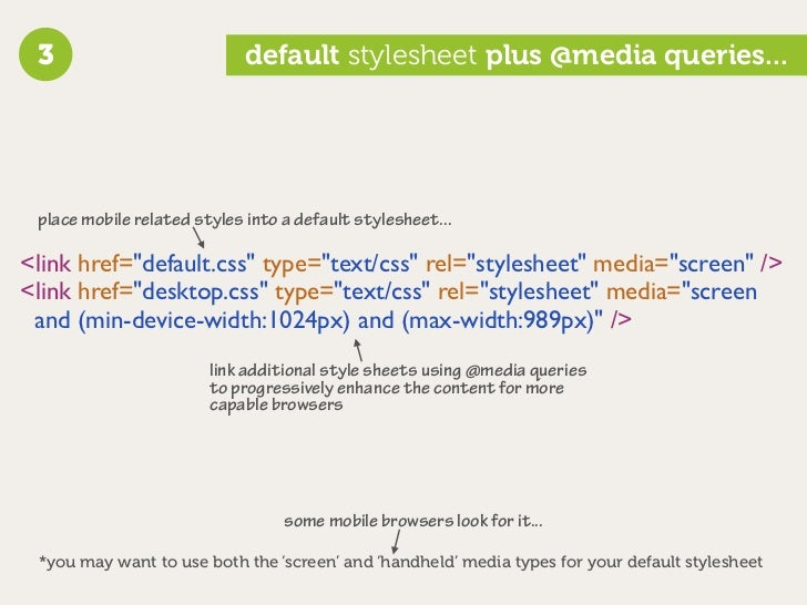 3                          default stylesheet plus @media queries...      place mobile related styles into a default style...