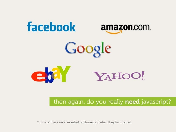 then again, do you really need javascript?   *none of these services relied on Javascript when they first started...