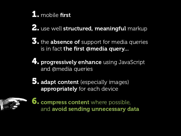 1. mobile first 2. use well structured, meaningful markup 3. the absence of support for media queries    is in fact the firs...