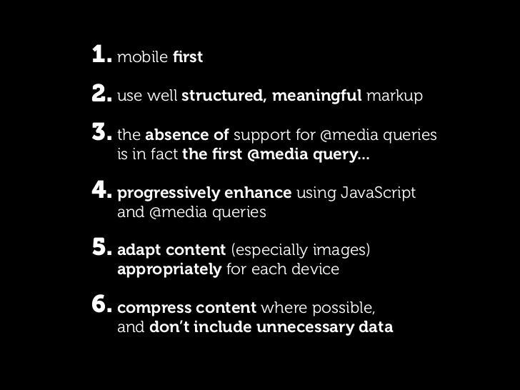 1. mobile first 2. use well structured, meaningful markup 3. the absence of support for @media queries    is in fact the fir...