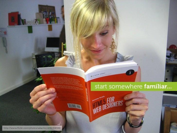 start somewhere familiar...     http://www.flickr.com/photos/adactio/4742158560