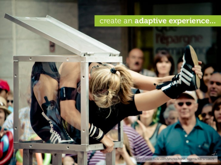 create an adaptive experience...              http://www.flickr.com/photos/rohit_saxena/4873732679