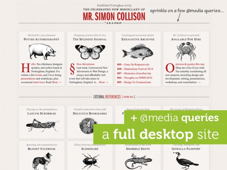 sprinkle on a few @media queries...         + @media queries a full desktop site
