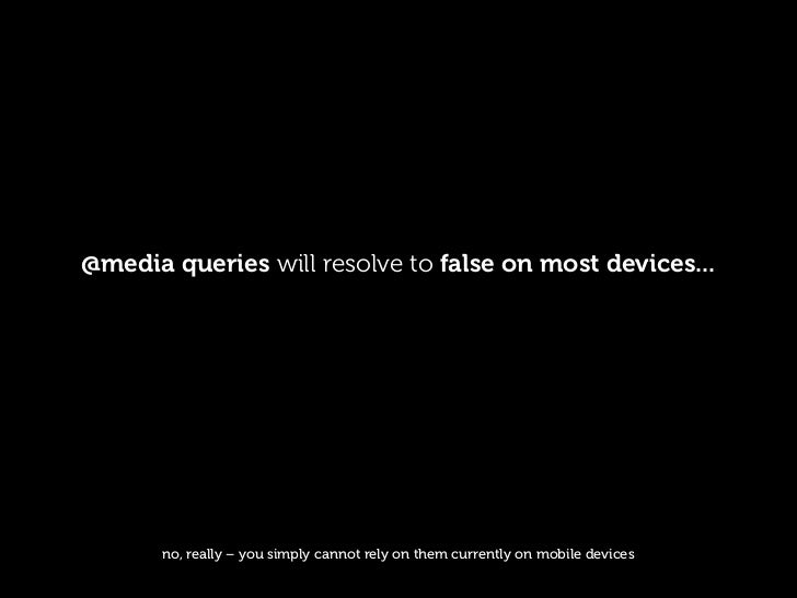 @media queries will resolve to false on most devices...            no, really – you simply cannot rely on them currently o...