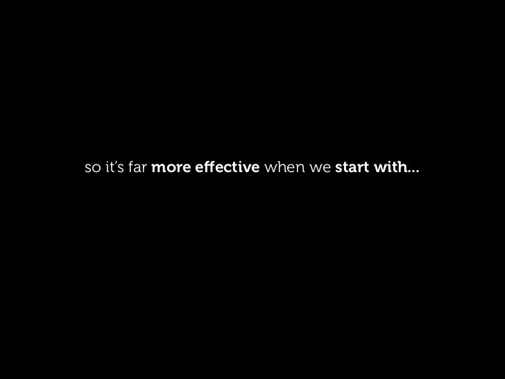 so it's far more effective when we start with...