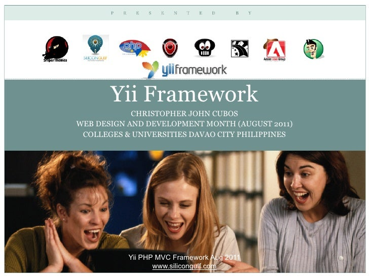 Yii Framework            CHRISTOPHER JOHN CUBOSWEB DESIGN AND DEVELOPMENT MONTH (AUGUST 2011) COLLEGES & UNIVERSITIES DAVA...