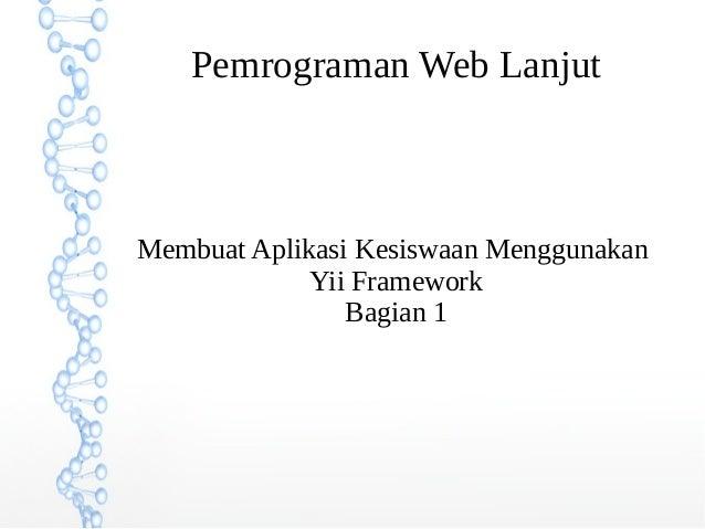 Pemrograman Web Lanjut  Membuat Aplikasi Kesiswaan Menggunakan  Yii Framework  Bagian 1
