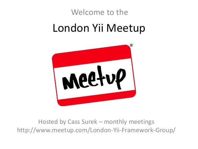 Welcome to the  London Yii Meetup  Hosted by Cass Surek – monthly meetings http://www.meetup.com/London-Yii-Framework-Grou...