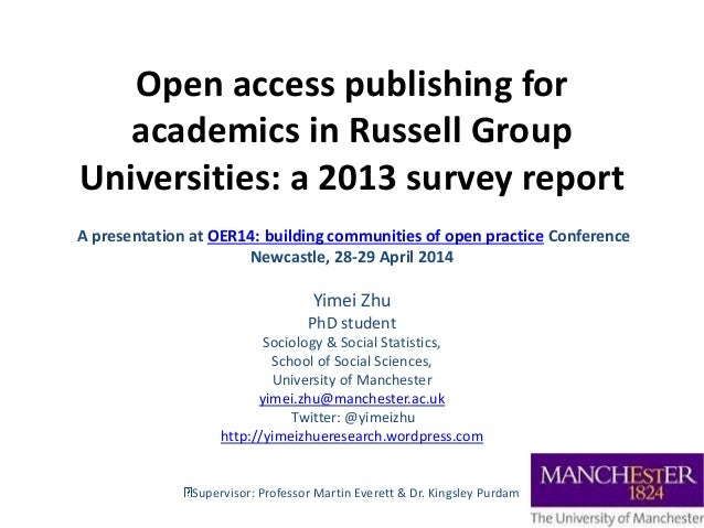 Open access publishing for academics in Russell Group Universities: a 2013 survey report A presentation at OER14: building...