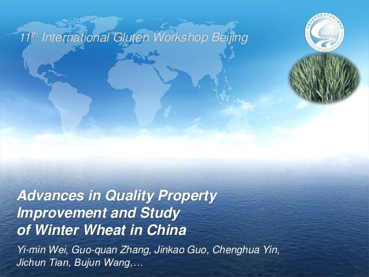 11th International Gluten Workshop BeijingAdvances in Quality PropertyImprovement and Studyof Winter Wheat in ChinaYi-min ...