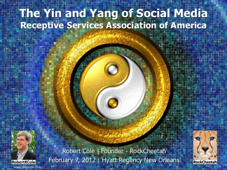 The Yin and Yang of Social Media     Receptive Services Association of America                              Robert Cole   ...