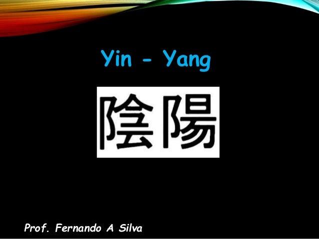Prof. Fernando A Silva Yin - Yang