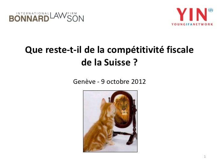 Que reste-t-il de la compétitivité fiscale              de la Suisse ?           Genève - 9 octobre 2012                  ...