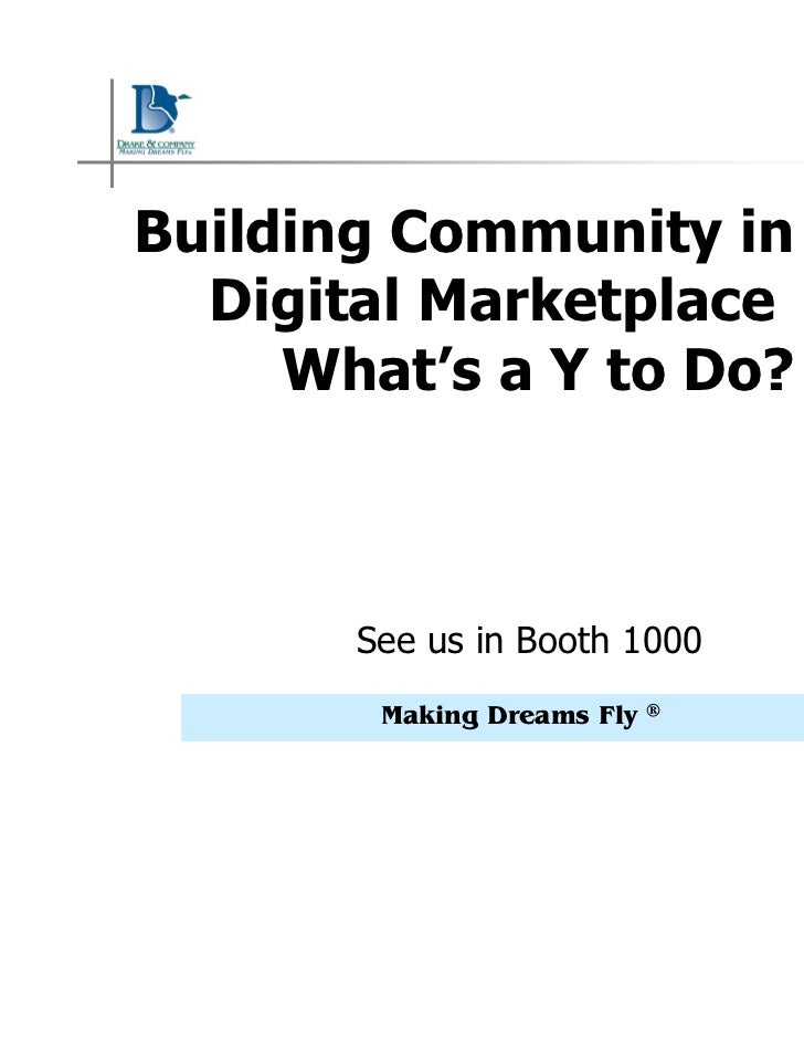 Building Community in the  Digital Marketplace …     What's a Y to Do?       See us in Booth 1000        Making Dreams Fly...