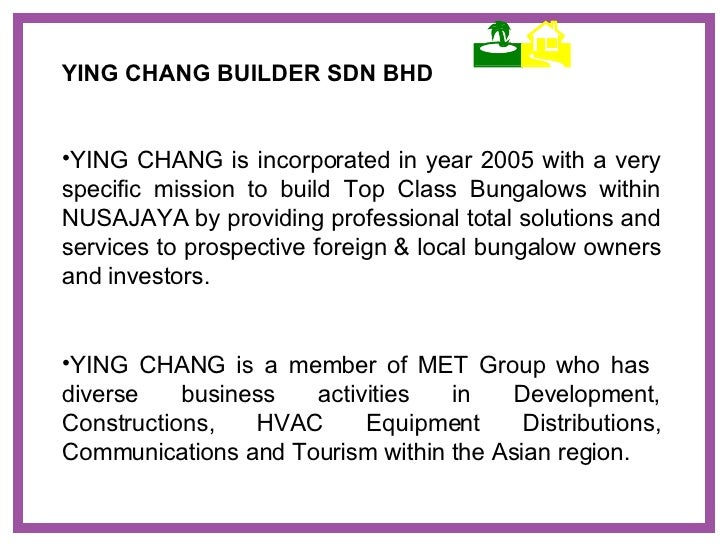 <ul><li>YING CHANG is incorporated in year 2005 with a very specific mission to build Top Class Bungalows within NUSAJAYA ...