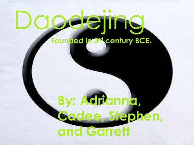 Daodejing Founded in 3rd century BCE.  By: Adrianna, Cadee, Stephen, and Garrett