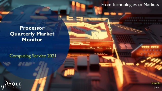 From Technologies to Markets © 2021 Processor Quarterly Market Monitor Computing Service 2021 Sample