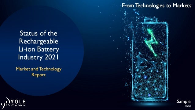 From Technologies to Markets © 2021 From Technologies to Markets From Technologies to Markets Status of the Rechargeable L...