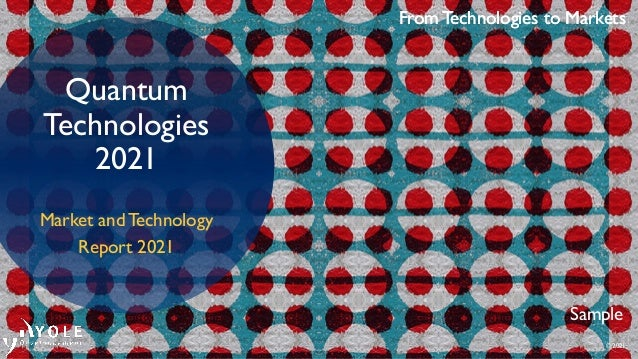 From Technologies to Markets © 2021 From Technologies to Markets Quantum Technologies 2021 Market and Technology Report 20...