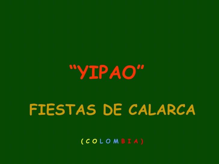 """"""" YIPAO""""   FIESTAS DE CALARCA   ( C O  L O M  B I A )"""