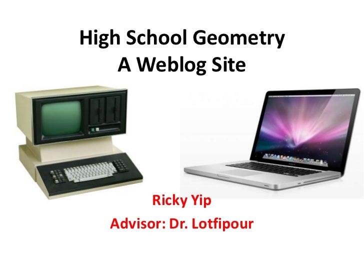 High School GeometryA Weblog Site<br />Ricky Yip<br />Advisor: Dr. Lotfipour<br />