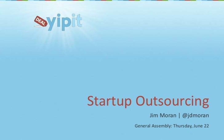 Startup Outsourcing<br />Jim Moran | @jdmoran<br />General Assembly: Thursday, June 22<br />