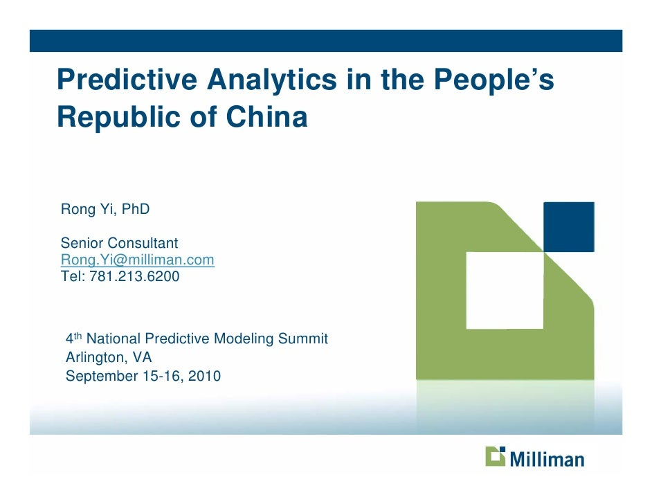Predictive Analytics in the People's Republic of China  Rong Yi, PhD  Senior Consultant Rong.Yi@milliman.com Tel: 781.213....