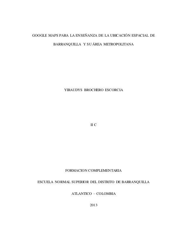 GOOGLE MAPS PARA LA ENSEÑANZA DE LA UBICACIÓN ESPACIAL DE BARRANQUILLA Y SU ÁREA METROPOLITANA  YIRAUDYS BROCHERO ESCORCIA...