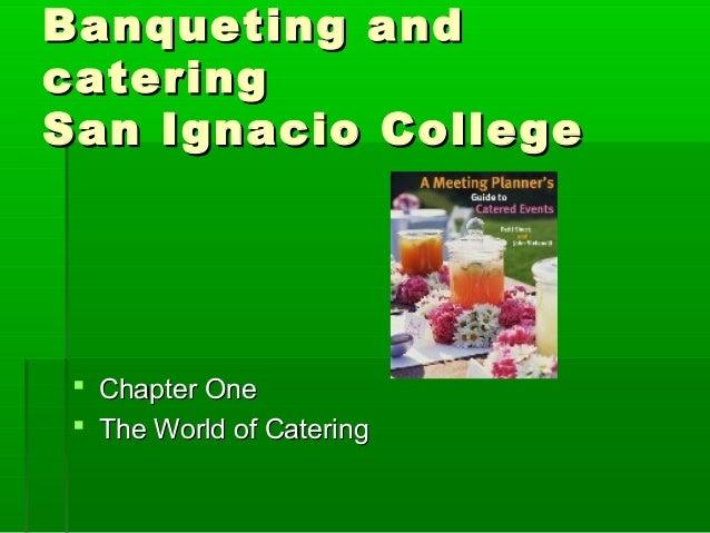 Banqueting andBanqueting andcateringcateringSan Ignacio CollegeSan Ignacio College Chapter OneChapter One The World of C...