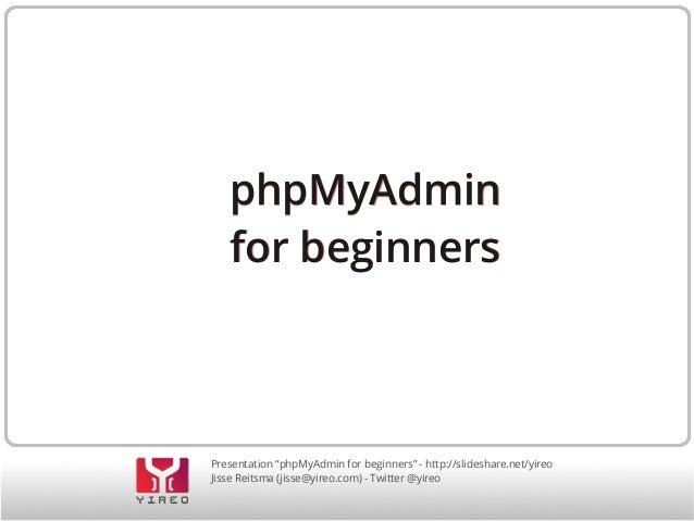 """phpMyAdmin for beginners  Presentation """"phpMyAdmin for beginners"""" - http://slideshare.net/yireo Jisse Reitsma (jisse@yireo..."""