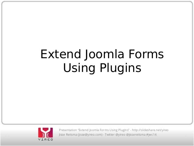 "Extend Joomla Forms  Using Plugins  Presentation ""Extend Joomla Forms Using Plugins"" - http://slideshare.net/yireo  Jisse ..."
