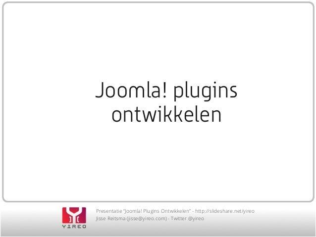 "Presentatie ""Joomla! Plugins Ontwikkelen"" - http://slideshare.net/yireo Jisse Reitsma (jisse@yireo.com) - Twitter @yireo J..."
