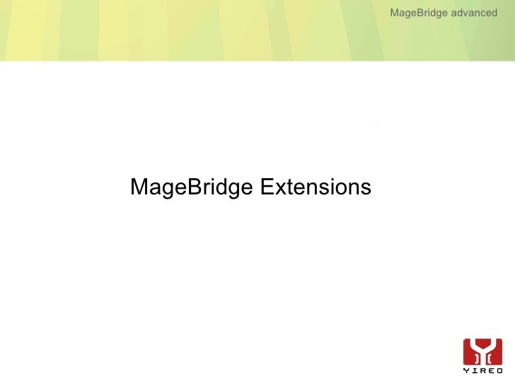 MageBridge advanced     MageBridge Extensions