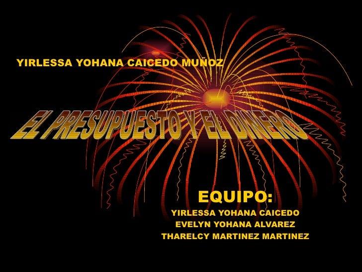 YIRLESSA YOHANA CAICEDO MUÑOZ EQUIPO: YIRLESSA YOHANA CAICEDO EVELYN YOHANA ALVAREZ THARELCY MARTINEZ MARTINEZ EL PRESUPUE...