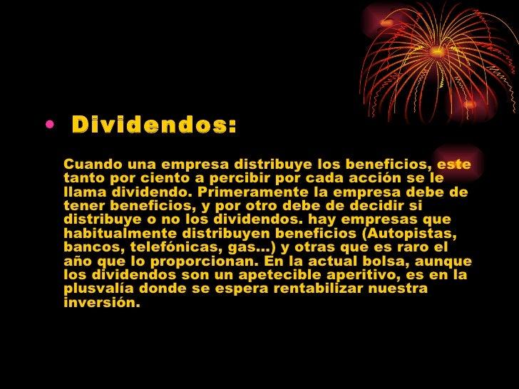 <ul><li>Dividendos: </li></ul><ul><li>Cuando una empresa distribuye los beneficios, este tanto por ciento a percibir por c...
