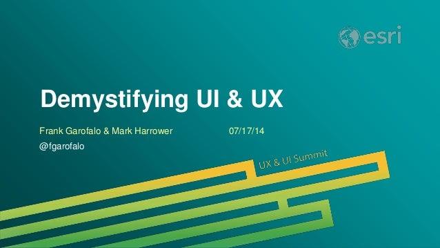 Esri UC 2014 | Technical Workshop | Demystifying UI & UX Frank Garofalo & Mark Harrower 07/17/14 @fgarofalo