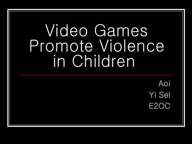 Video Games Promote Violence in Children  Aoi Yi Sel E2OC