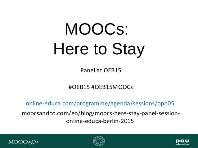 MOOCs: Here to Stay Panel at OEB15 #OEB15 #OEB15MOOCs online-educa.com/programme/agenda/sessions/opn05 moocsandco.com/en/b...