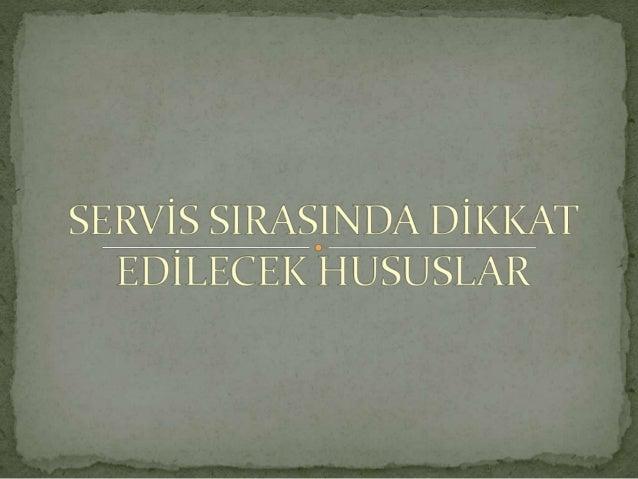  1)Yemek servisi sırasında dikkat edilecek hususlar *Klasik usullerde servis -Fransız Servisi -İngiliz Servisi -Rus Servi...