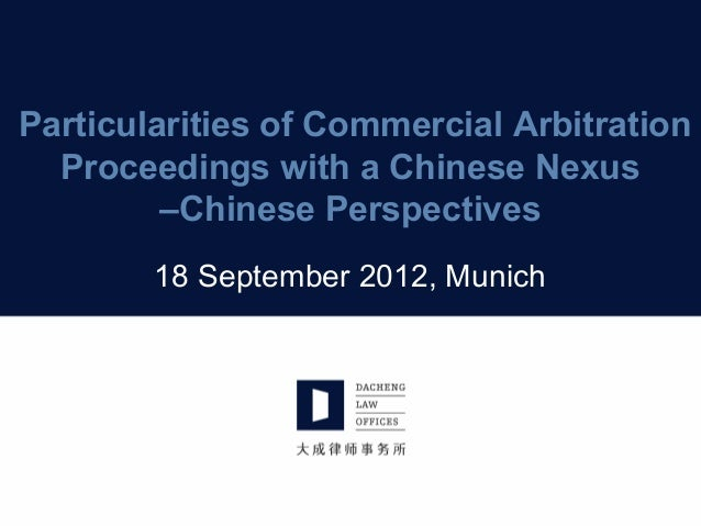 Particularities of Commercial ArbitrationProceedings with a Chinese Nexus–Chinese Perspectives18 September 2012, Munich