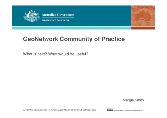 GeoNetwork Community of Practice Margie Smith What is next? What would be useful?