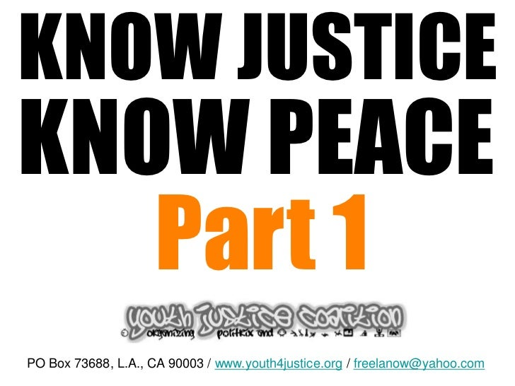 KNOW JUSTICEKNOW PEACE   Part 1PO Box 73688, L.A., CA 90003 / www.youth4justice.org / freelanow@yahoo.com