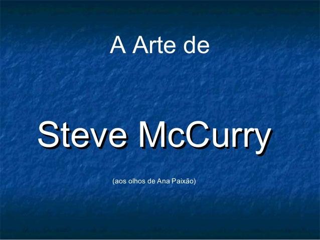 A Arte de Steve McCurrySteve McCurry (aos olhos de Ana Paixão)